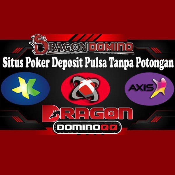 Deposit Pulsa Tanpa Potongan Dragondomino Qq Poker Mainan