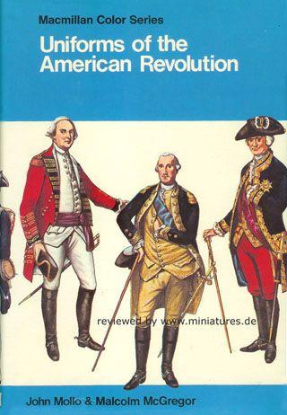 Uniforms of the American Revolution John Mollo, Malcolm McGregor
