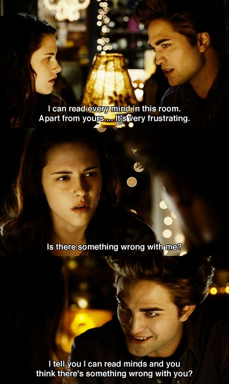 """I tell you I can read minds and you think there's something wrong with you."" -Edward"