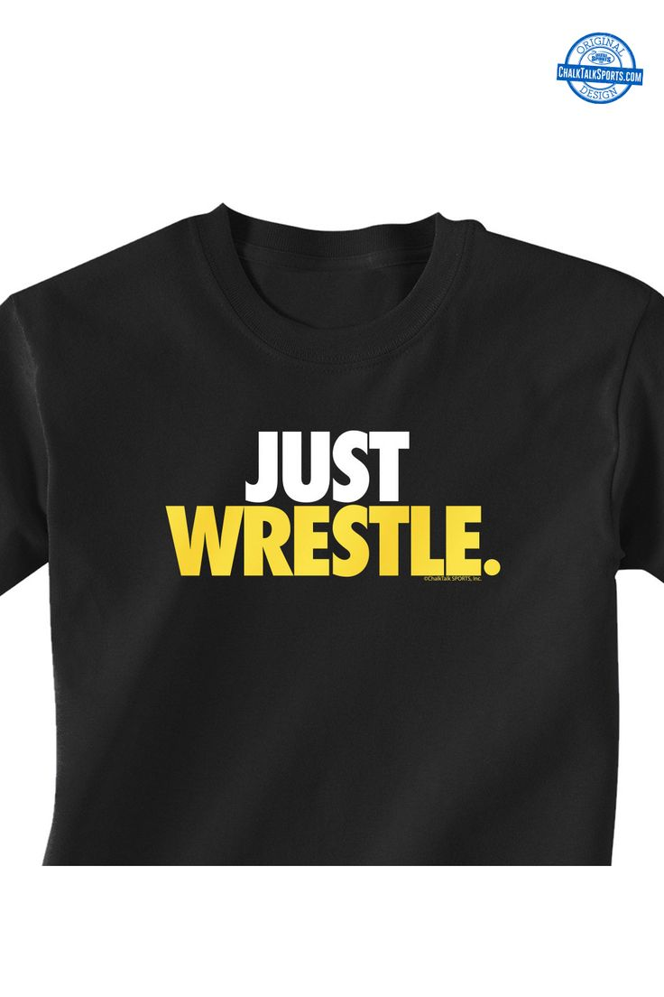 Just Wrestle. Check out our selection of wrestling tees at ChalkTalkSPORTS.com!