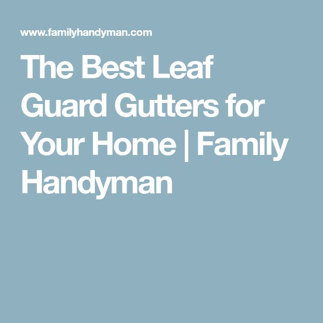 The Best Leaf Guard Gutters for Your Home | Family Handyman