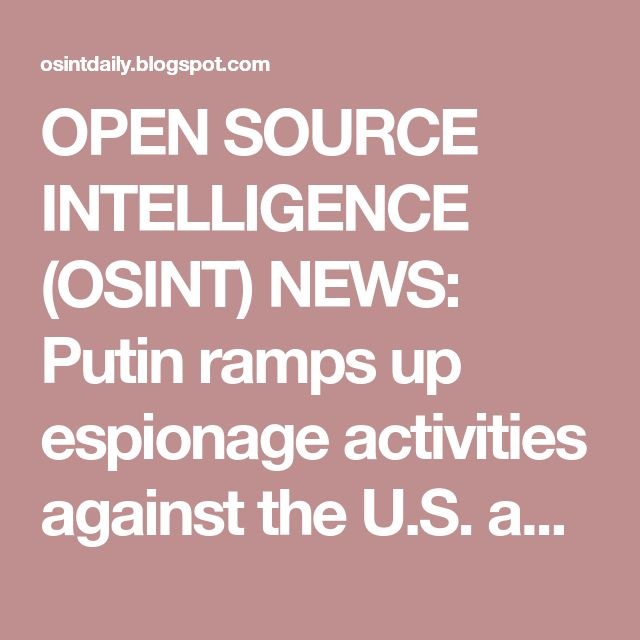 OPEN SOURCE INTELLIGENCE (OSINT) NEWS: Putin ramps up espionage activities against the U.S. and NATO