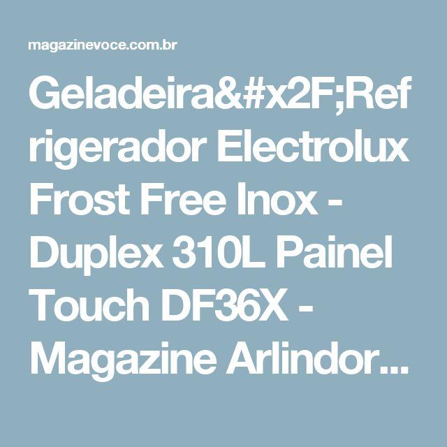 Geladeira/Refrigerador Electrolux Frost Free Inox - Duplex 310L Painel Touch DF36X - Magazine Arlindorodrigues