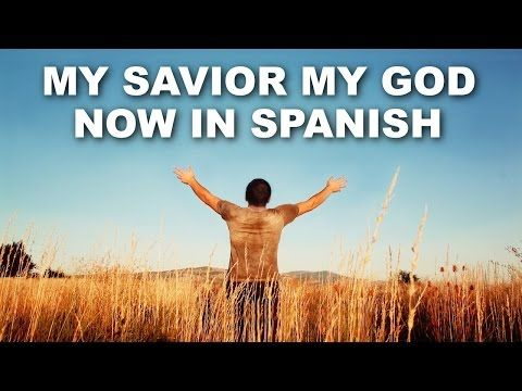 Now in Spanish - My Savior My God - Christian Music - YouTube
