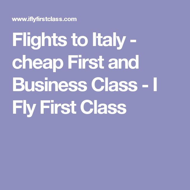 Flights to Italy - cheap First and Business Class - I Fly First Class