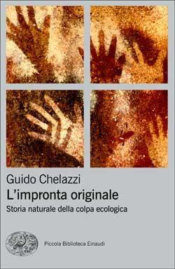 Guido Chelazzi, L'impronta originale. Storia naturale della colpa ecologica, PBE Ns - DISPONIBILE ANCHE IN EBOOK