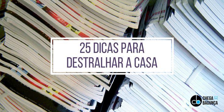 25 dicas para destralhar a casa :http://blogchegadebagunca.com.br/como-destralhar-a-casa/