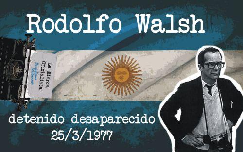 Rodolfo Walsh - Carta abierta de un escritor a la Junta Militar, 24 de marzo de 1977.