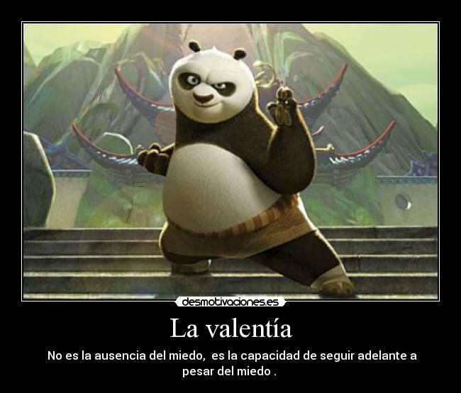 """""""La valentía: no es la ausencia de miedo, pero es la capacidad de seguir adelante a pesar del miedo."""" ~ Kung Fu Panda ❤"""