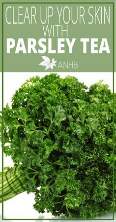 Clear Up Your Skin With Parsley Tea - All Natural Home and Beauty #naturalskin #naturalhealth #parsley