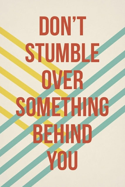 """Dont Stumble . Philippians 3:13 """"... but one thing I do, forgetting those things which are behind and reaching forward to those things which are ahead."""""""