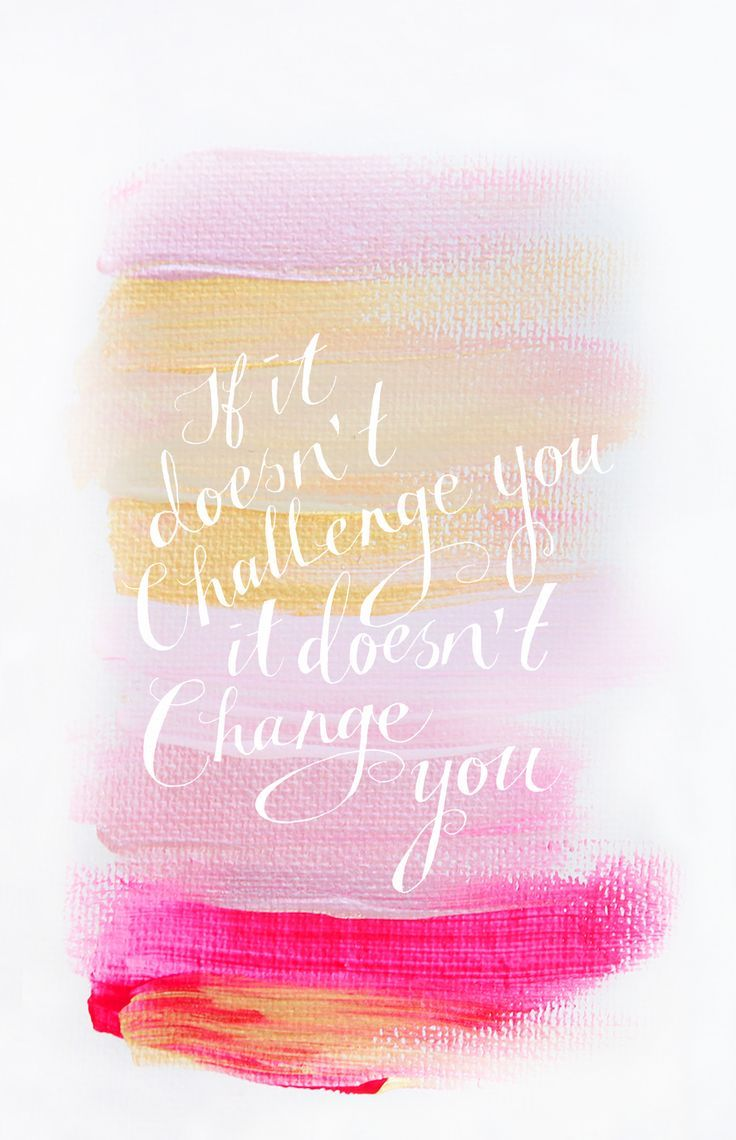 favorite quote: if it doesn't challenge you, it doesn't change you www.itgirlweddings.com