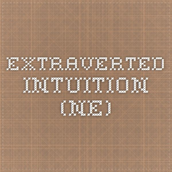 Extraverted Intuition (Ne) - I think this explains a lot about me...