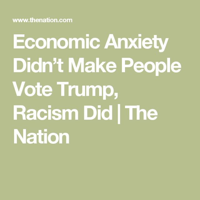 Economic Anxiety Didn't Make People Vote Trump, Racism Did | The Nation