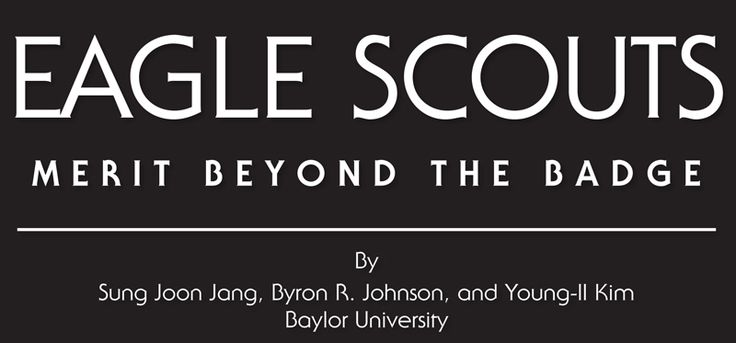 Eagle Scouts are a different breed. You know it; I know it. And today, we've got independent, scientific proof to back up our claim. At last, the results are in from the 2010 Baylor University study, Eagle Scouts: Merit Beyond the Badge, conducted by the university's Program for Pro-Social Behavior under a grant from the John Templeton Foundation. The researchers found statistically significant differences between Eagle Scouts, former Scouts who didn't make Eagle, and men who were never in…