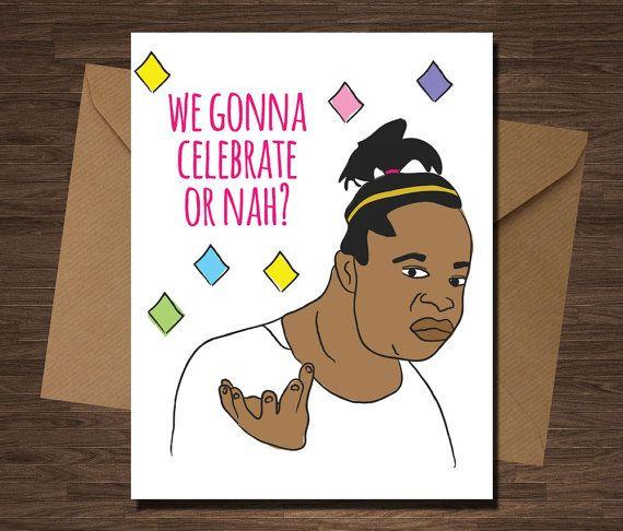 Celebrate    Design:    Front:  we gonna Celebrate?  or nah?    Inside:  Blank    Material & Packaging:    A2 folded greeting card, envelope