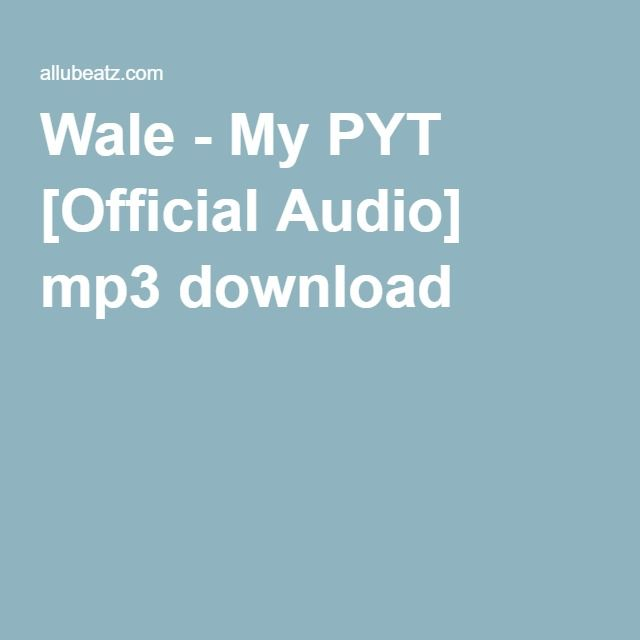 Wale - My PYT [Official Audio] mp3 download