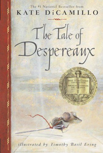 the tale of despereaux: being the story of a mouse, a princess, some soup, and a spool of thread • kate dicamillo