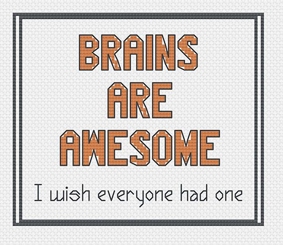 Simple Modern Cross Stitch Pattern pdf via Instant Download: Brains are Awesome, I wish everyone had one Excited to start stitching this pattern?