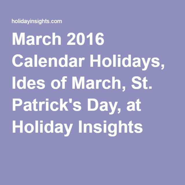 March 2016 Calendar Holidays, Ides of March, St. Patrick's Day, at Holiday Insights