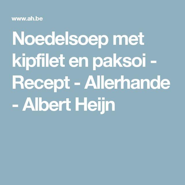 Noedelsoep met kipfilet en paksoi - Recept - Allerhande - Albert Heijn