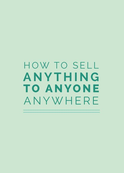How to sell anything, to anyone, anywhere. (No salesy speak involved.)