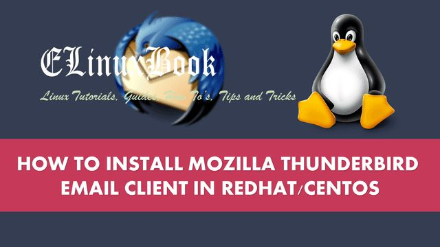 In this article we are going to learn How to install Mozilla Thunderbird email client in Redhat/Centos operating system. Mozilla thunderbird is a email clie