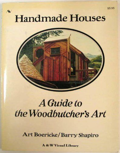 Handmade Houses: A Guide to the Woodbutcher's Art by Art Boericke