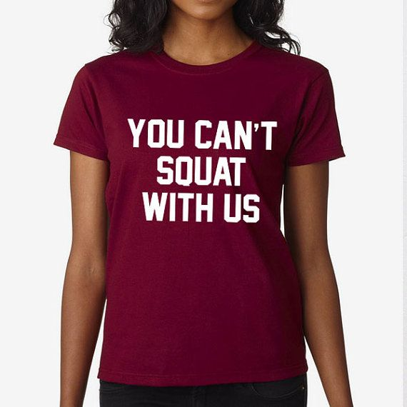 You Can't Squat With Us Quote Slogan Unisex by PaperTigersApparel