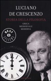 Storia della filosofia greca, medioevale, moderna - Luciano de Crescenzo