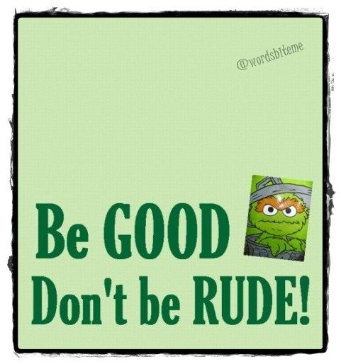 Be Good, don't be Rude. #quote #quotation