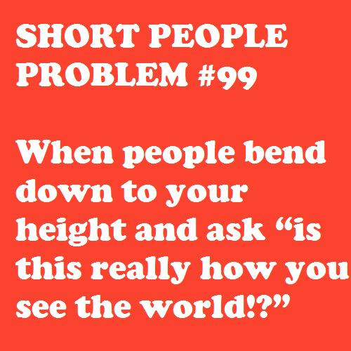 Short People Problems, but really, why would people do this? awkward...