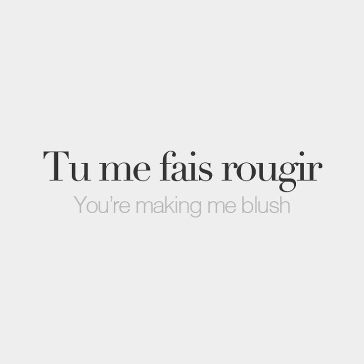 Tu me fais rougir (literally: you're making me ​turn​ red) | You're making me blush | /ty mə fɛ ʁuʒiʁ/