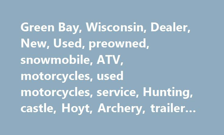 Green Bay, Wisconsin, Dealer, New, Used, preowned, snowmobile, ATV, motorcycles, used motorcycles, service, Hunting, castle, Hoyt, Archery, trailer #scaffolding #rental http://renta.nef2.com/green-bay-wisconsin-dealer-new-used-preowned-snowmobile-atv-motorcycles-used-motorcycles-service-hunting-castle-hoyt-archery-trailer-scaffolding-rental/  #search for rent # Green Bay's Best Archery Pro Shop. Attention Hunters: Bayside Archery is now offering All wildlife nutrition by Prince feeds…