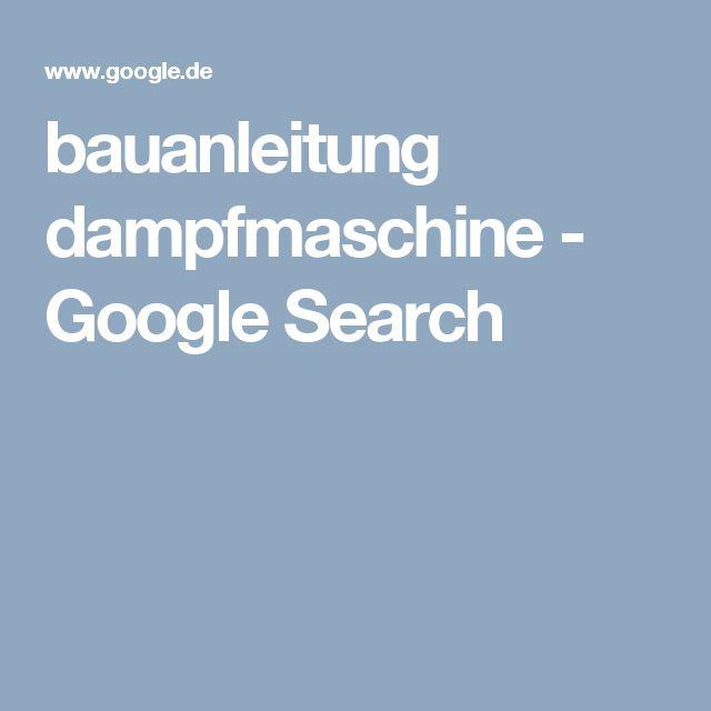 bauanleitung dampfmaschine - Google Search