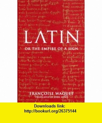 Latin Or the Empire of a Sign (9781859846155) Francoise Waquet, John Howe , ISBN-10: 1859846157  , ISBN-13: 978-1859846155 ,  , tutorials , pdf , ebook , torrent , downloads , rapidshare , filesonic , hotfile , megaupload , fileserve