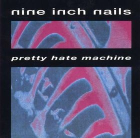 Nine Inch Nails: Pretty Hate Machine Locked myself in my room for hours listening to this entire cd over and over and over and over