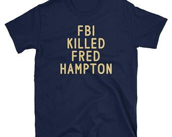 Fbi Killed Fred Hampton shirt, FBI kills tshirt, Fred Hampton tee, Fuck J Edgar Hoover. Black History Unisex T-Shirt