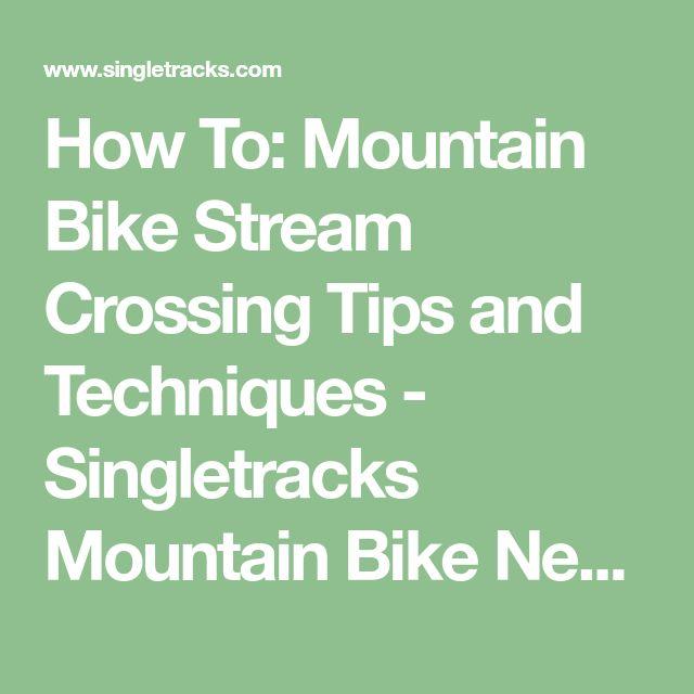 How To: Mountain Bike Stream Crossing Tips and Techniques - Singletracks Mountain Bike News
