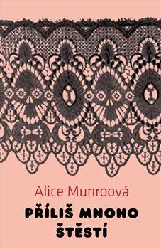 Alice Munroová: Příliš mnoho štěstí