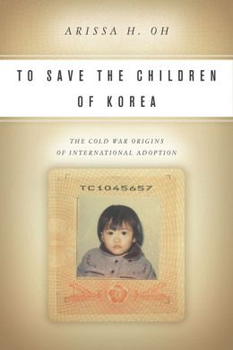 In her new book, To Save the Children of Korea: The Cold War Origins of International Adoption, Assistant Professor of History Arissa Oh contends that although Korea was not the first place that Americans adopted from internationally, it was the place where organized, systematic international adoption was born.