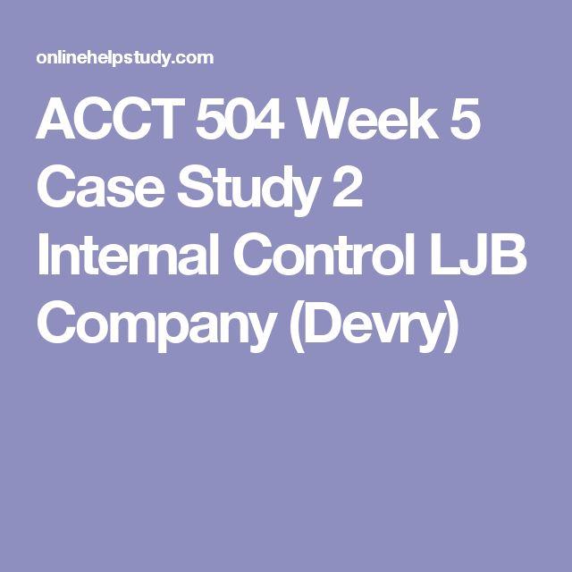 ACCT 504 Week 5 Case Study 2 Internal Control LJB Company (Devry)