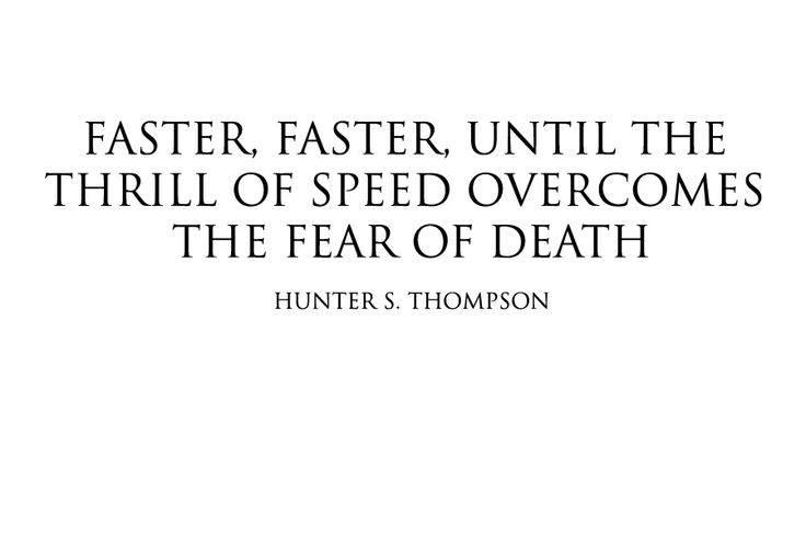 The thrill of speed should overcome the fear of death
