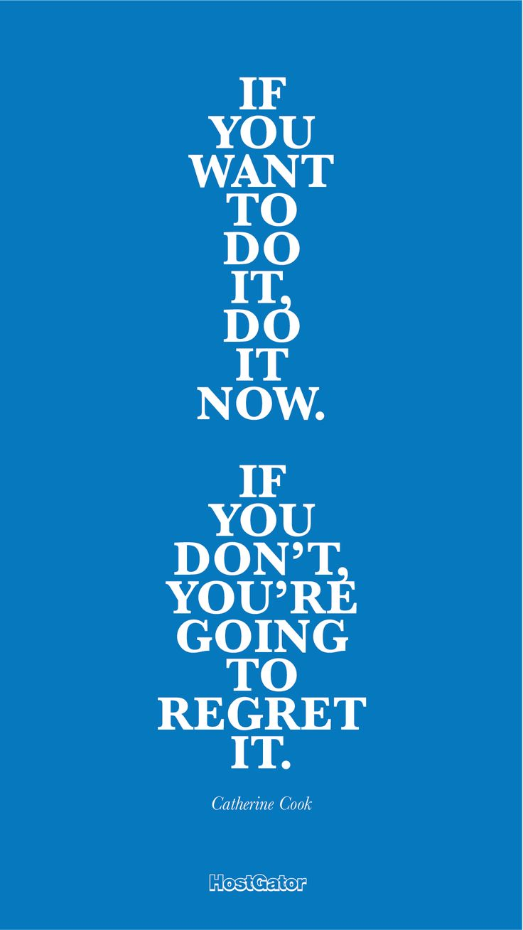 """If you want to do it, do it now."""