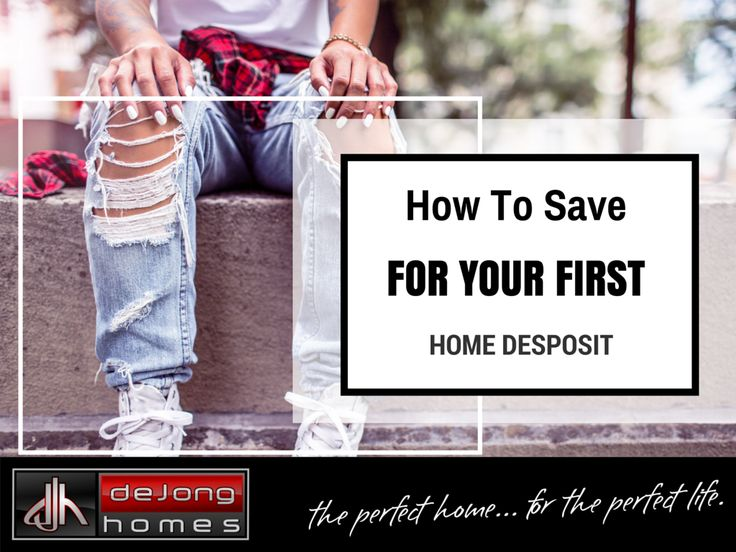 HOW TO SAVE FOR YOUR FIRST HOME DEPOSIT
