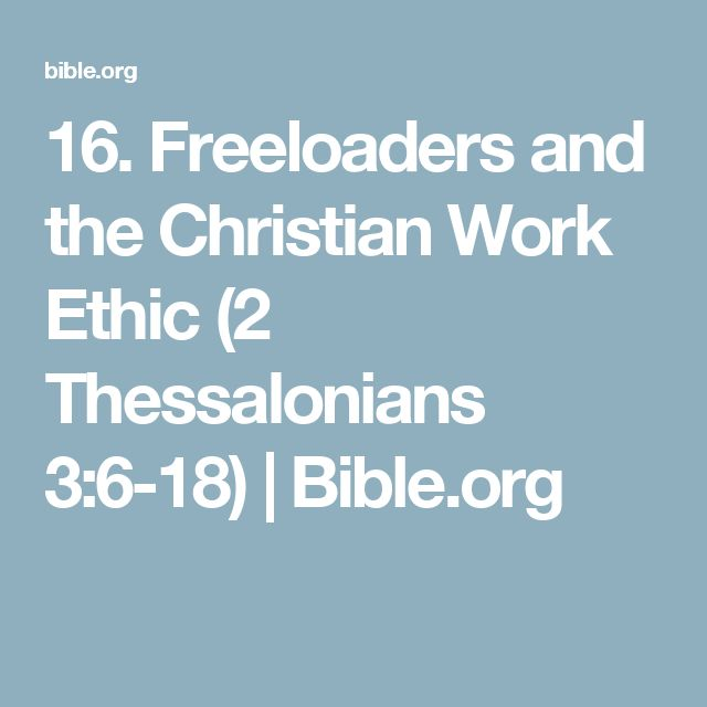 16. Freeloaders and the Christian Work Ethic (2 Thessalonians 3:6-18) | Bible.org