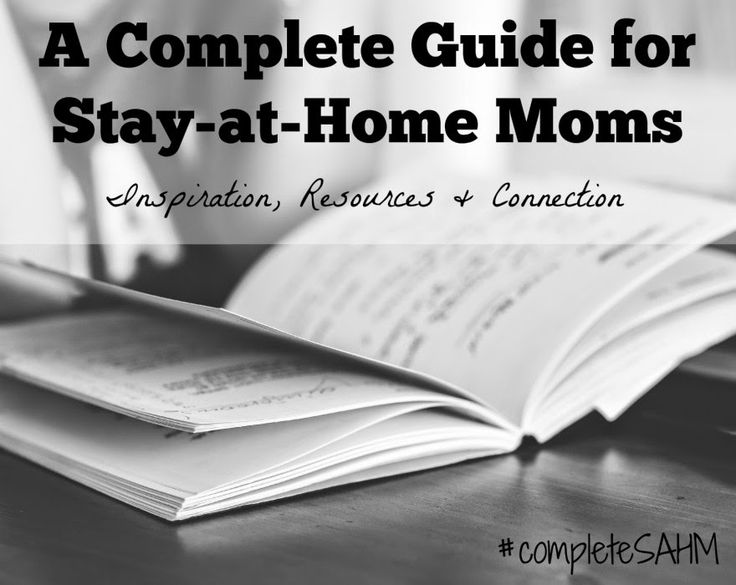 A Complete Guide for Stay-at-Home Moms with article by over 50 SAHM bloggers-Inspiration, Resources and Connection for stay-at-home moms.