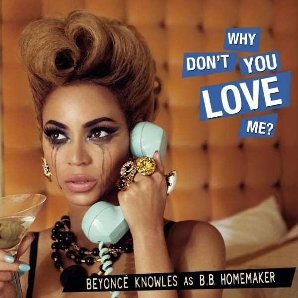 Beyonce - Why don't you love me. Oh how this song was written about me