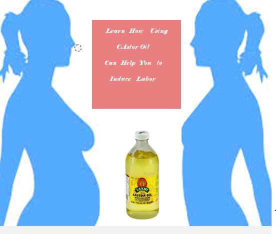 Castor oil for Labor Induction. Learn how to correctly use castor oil to induce your labor.