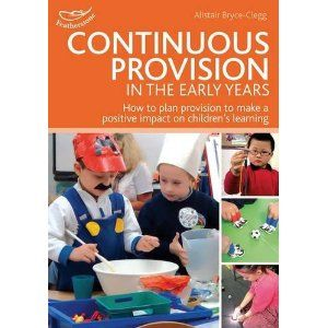 Continuous Provision in the Early Years Practitioners' Guides: Amazon.co.uk: Alistair Bryce-Clegg: Books
